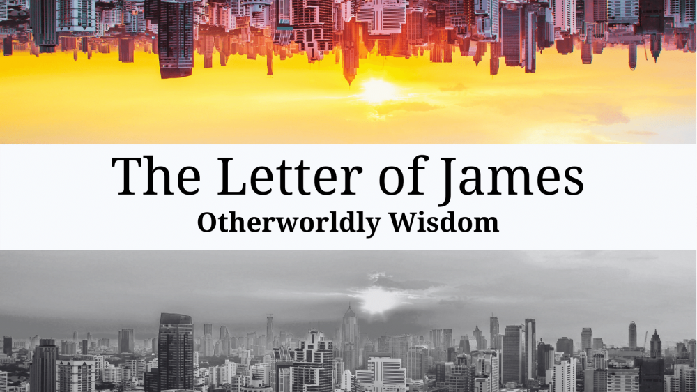 The Letter of James: Otherworldly Wisdom